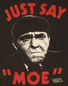 Image result for Just Say Moe Howard